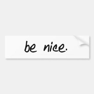 be nice bumper sticker