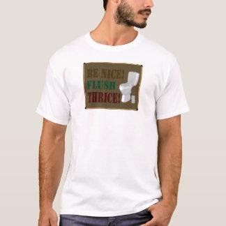 Be Nice! Flush Thrice! T-Shirt