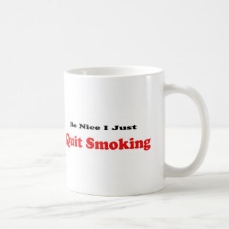 Be Nice I Just Quit Smoking Coffee Mug