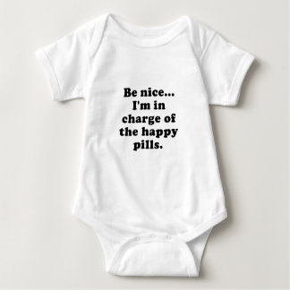 Be Nice Im in Charge of the Happy Pills Baby Bodysuit
