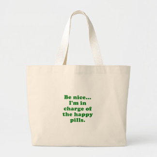 Be Nice Im in Charge of the Happy Pills Large Tote Bag