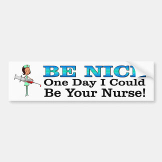 Be Nice. One Day I Could Be Your Nurse funny Bumper Sticker