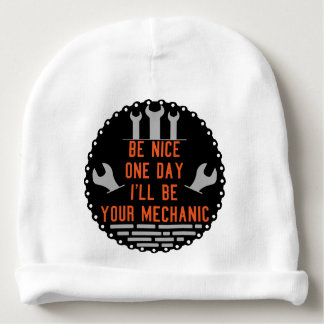 Be nice one day i ll be your mechanic baby beanie