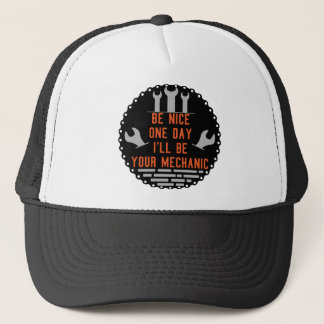 Be nice one day i ll be your mechanic trucker hat