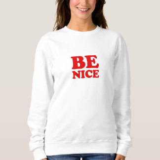 Be Nice Sweatshirt Quote