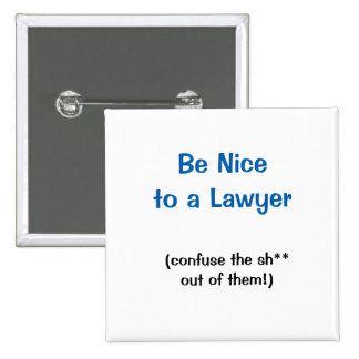 Be Nice to a Lawyer button