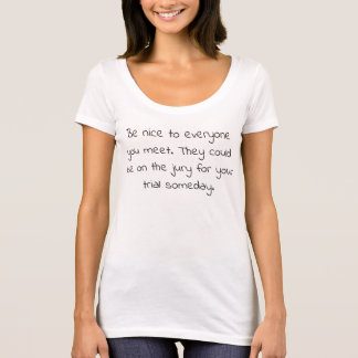 Be Nice to Everyone or....t-shirt T-Shirt