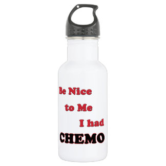 Be Nice to Me.  I had Chemo 532 Ml Water Bottle