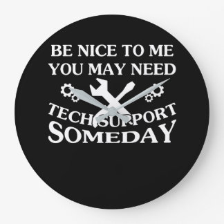 Be Nice To Me You May Need Tech Support Large Clock