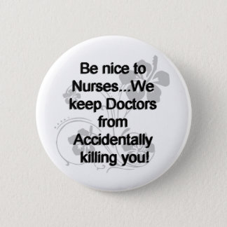 BE NICE TO NURSES 6 CM ROUND BADGE
