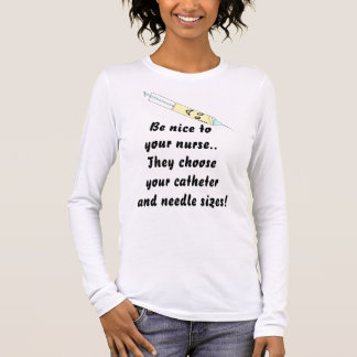Be Nice to Nurses Long Sleeve T-Shirt