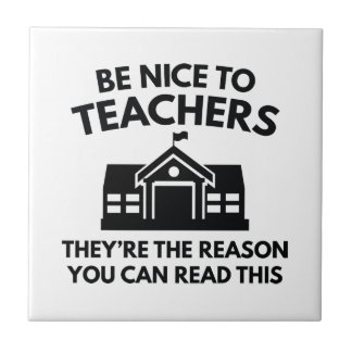 Be Nice To Teachers Ceramic Tile