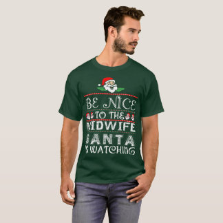 Be Nice To The Midwife Santa Is Watching T-Shirt
