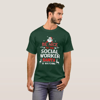 Be Nice To The Social Worker Santa Is Watching T-Shirt