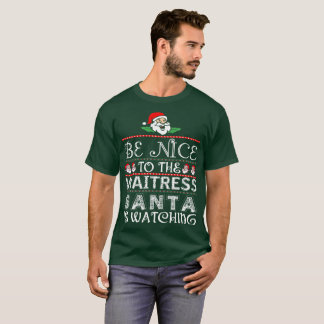 Be Nice To The Waitress Santa Is Watching T-Shirt