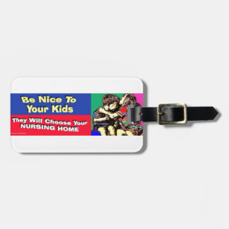 BE NICE TO YOUR KIDS, THEY WILL CHOOSE YOUR NH LUGGAGE TAG