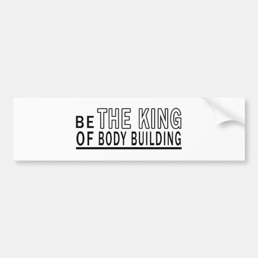 Be Of The King Of Body Building Bumper Sticker