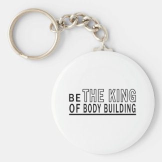 Be Of The King Of Body Building Key Chain