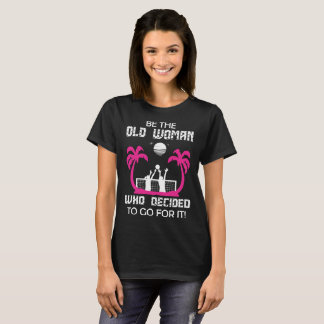 Be Old Woman Who Go For It Beach Volleyball Tshirt