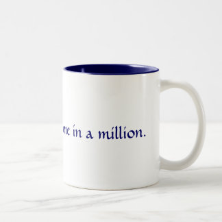 Be one in a million. Two-Tone mug