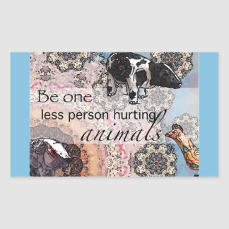 Be one less person hurting animals rectangular sticker