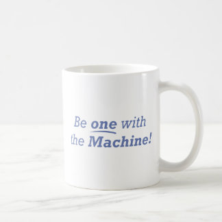 Be one with the machine! coffee mug