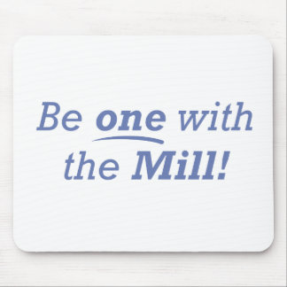 Be one with the Mill! Mouse Pad