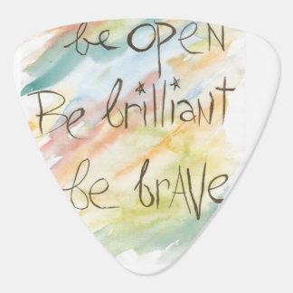 """Be Open * Be Brilliant * Be Brave"" guitar picks Plectrum"