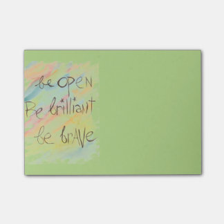 """""""Be Open * Be Brilliant * Be Brave"""" Post-It notes"""