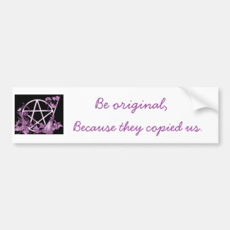 Be original bumper sticker