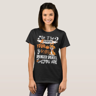 Be Person Scary Springer Spaniel Thinks Halloween T-Shirt