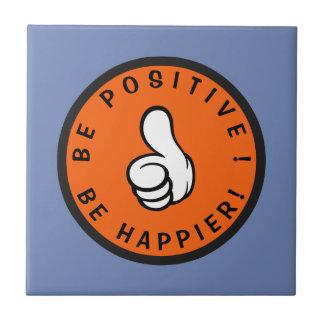 Be positive! Be happier! Ceramic Tile