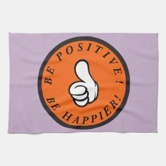 Be positive! Be happier! Tea Towel