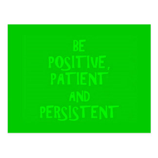 BE POSITIVE PATIENT AND PERSISTANT ADVICE MOTIVATI POSTCARD