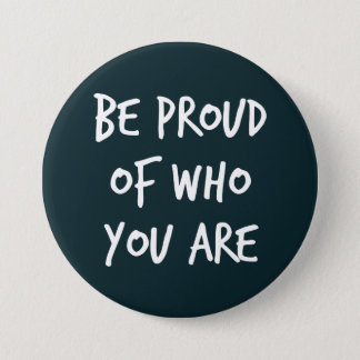 Be Proud of Who You Are - Button