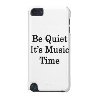 Be Quiet It's Music Time iPod Touch (5th Generation) Cases