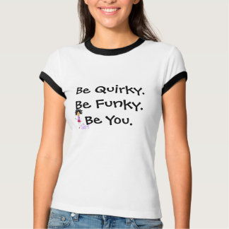 Be Quirky. Be Funky. Be You. Chick-E T-shirt