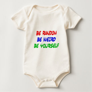 Be Random Be Weird Be Yourself Baby Bodysuit