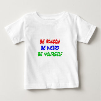 Be Random Be Weird Be Yourself Baby T-Shirt