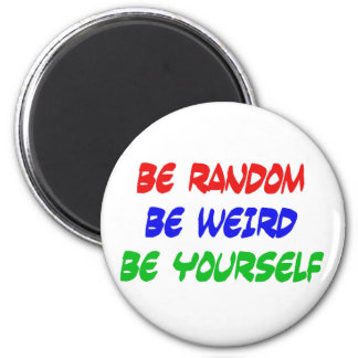 Be Random Be Weird Be Yourself Magnet