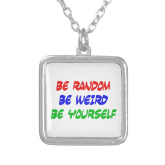 Be Random Be Weird Be Yourself Silver Plated Necklace