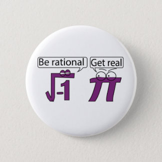 Be Rational! Get Real! 6 Cm Round Badge
