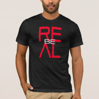"""Be Real"" by Michael Crozz T-Shirt"