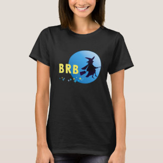 """""""be right back"""" in abbreviation with flying witch T-Shirt"""