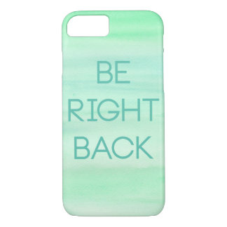Be Right Back iPhone 7 Case