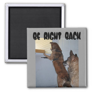 BE  RIGHT  BACK   -jazzy and cb 2, Square Magnet