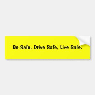 Be Safe, Drive Safe, Live Safe. Bumper Sticker