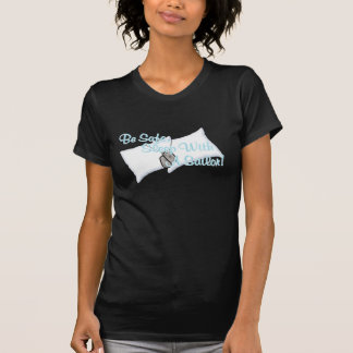 Be Safe, Sleep With A Sailor! T-Shirt