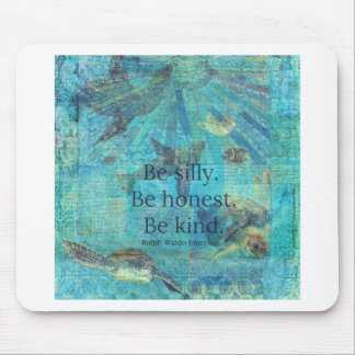 Be silly. Be honest. Be kind quote Mouse Pad