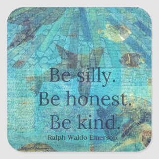 Be silly. Be honest. Be kind quote Square Sticker